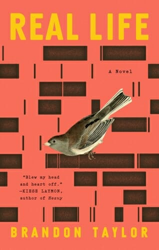 "Cover of book ""Real Life"" with picture of a bird against illustration of a red and black brick wall. Blurb reads ""Blew my head and heart off."" —Kiese Laymon, author of ""Heavy"""
